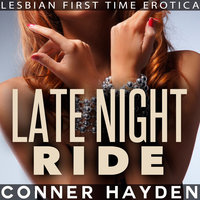 Late Night Ride: Lesbian First Time Erotica - Conner Hayden