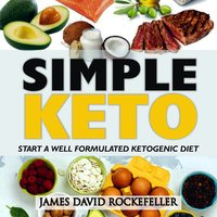 Simple Keto: Start a Well Formulated Ketogenic Diet - James David Rockefeller