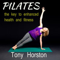 Pliates - The Key to Enhanced Health and Fitness - Tony Horston