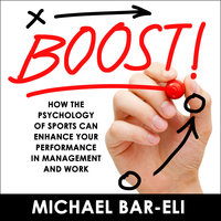 Boost!: How the Psychology of Sports Can Enhance your Performance in Management and Work - Michael Bar-Eli