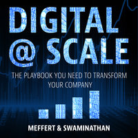Digital @ Scale: The Playbook You Need to Transform Your Company - Jurgen Meffert,Anand Swaminathan