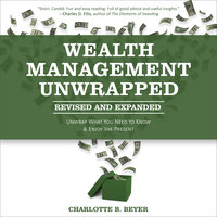Wealth Management Unwrapped, Revised and Expanded: Unwrap What You Need to Know and Enjoy the Present - Charlotte B. Beyer