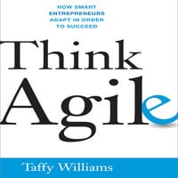 Think Agile: How Smart Entrepreneurs Adapt in Order to Succeed - Taffy Williams