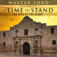 A Time to Stand: The Epic of the Alamo - Walter Lord