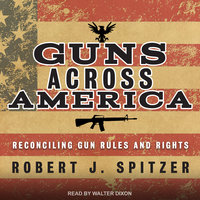 Guns across America: Reconciling Gun Rules and Rights - Robert Spitzer