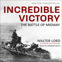 Incredible Victory: The Battle of Midway - Walter Lord