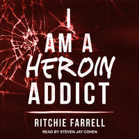 I Am A Heroin Addict - Ritchie Farrell