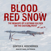 Blood Red Snow: The Memoirs of a German Soldier on the Eastern Front - Günter K. Koschorrek