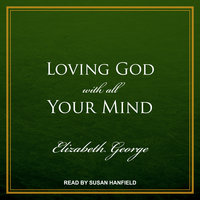 Loving God with All Your Mind - Elizabeth George