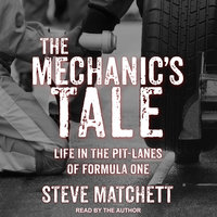 The Mechanic's Tale: Life in the Pit-Lanes of Formula One - Steve Matchett