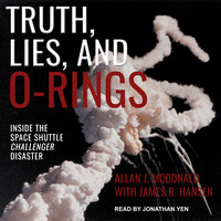 Truth, Lies, and O-Rings: Inside the Space Shuttle Challenger Disaster - Allan J. McDonald