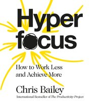Hyperfocus - Chris Bailey