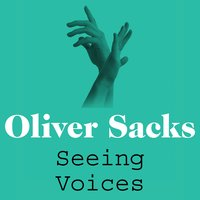 Seeing Voices - Oliver Sacks