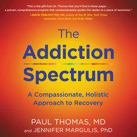 The Addiction Spectrum: A Compassionate, Holistic Approach to Recovery - Paul & Thomas,Jennifer Margulis