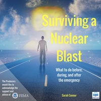 Surviving a Nuclear Blast: What to do before, during, and after the emergency. - Sarah Connor