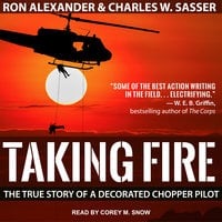 Taking Fire: The True Story of a Decorated Chopper Pilot - Charles W. Sasser,Ron Alexander