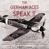 The German Aces Speak II - Colin D. Heaton,Anne-Marie Lewis