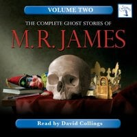 The Complete Ghost Stories of M. R. James, Vol. 2 (Unabridged) - M.R. James