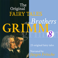 The Original Fairy Tales of the Brothers Grimm. Part 8 of 8. - Brothers Grimm
