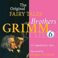 The Original Fairy Tales of the Brothers Grimm. Part 6 of 8. - Brothers Grimm