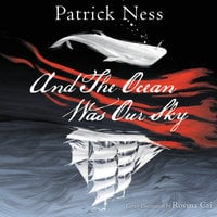 And The Ocean Was Our Sky - Patrick Ness