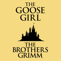 The Goose-Girl - The Brothers Grimm