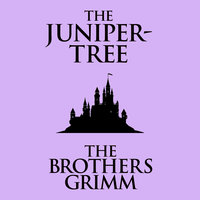 The Juniper-Tree - The Brothers Grimm