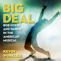 Big Deal: Bob Fosse and Dance in the American Musical - Kevin Winkler