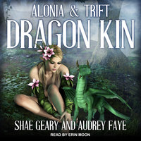 Dragon Kin: Alonia & Trift - Audrey Faye,Shae Geary