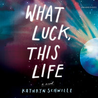 What Luck, This Life - Kathryn Schwille