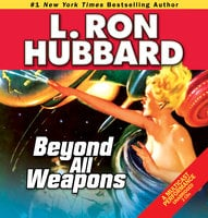 Beyond all Weapons - L. Ron Hubbard