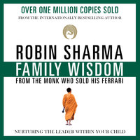 Family Wisdom from the Monk Who Sold His Ferrari - Robin Sharma