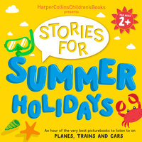 HarperCollins Children's Books Presents: Stories for Summer Holidays for age 2+ - David Mackintosh, Oliver Jeffers, Rob Scotton, David Walliams, Judith Kerr, Rachel Bright, Jez Alborough, Emma Chichester Clark, Jackie French, Simon Puttock