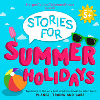 HarperCollins Children's Books Presents: Stories for Summer Holidays for age 5+ - Michael Morpurgo,Michael Bond,Oliver Jeffers,Ian Whybrow,Jonathan Langley,Jenny Valentine,Jill Barklem,S.A. Wakefield