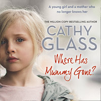 Where Has Mummy Gone? - Cathy Glass