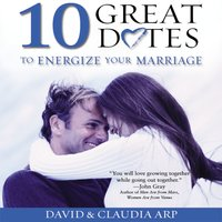 10 Great Dates to Energize Your Marriage - David and Claudia Arp