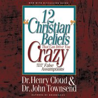 12 'Christian' Beliefs That Can Drive You Crazy - John Townsend,Henry Cloud