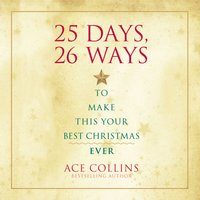 25 Days, 26 Ways to Make This Your Best Christmas Ever - Ace Collins