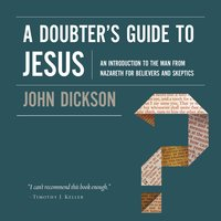 A Doubters Guide To Jesus Lydbog John Dickson Storytel