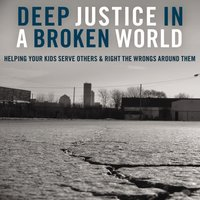 Deep Justice in a Broken World - Chap Clark,Kara Powell