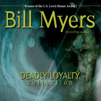 Deadly Loyalty Collection - Bill Myers