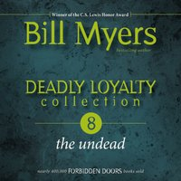 Deadly Loyalty Collection: The Undead - Bill Myers
