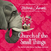 Church of the Small Things - Melanie Shankle