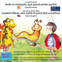 La historia de Anita la mariquita, que quería pintar puntos. Español-Inglés / The story of the little Ladybird Marie, who wants to paint dots everythere. Spanish-English - Wolfgang Wilhelm