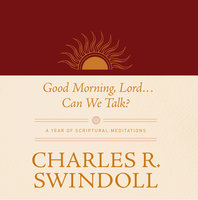 Good Morning, Lord . . . Can We Talk? - Charles R. Swindoll