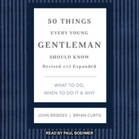 50 Things Every Young Gentleman Should Know: What to Do, When to Do it & Why, Revised and Expanded - John Bridges,Bryan Curtis
