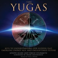 The Yugas: Keys to Understanding Our Hidden Past, Emerging Energy Age and Enlightened Future - Joseph Selbie,David Steinmetz