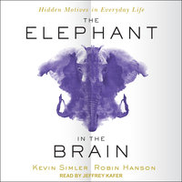 The Elephant in the Brain: Hidden Motives in Everyday Life - Robin Hanson,Kevin Simler