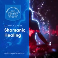Shamanic Healing - Centre of Excellence