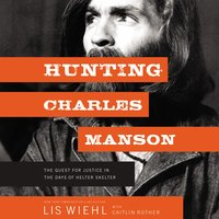 Hunting Charles Manson - Caitlin Rother,Lis Wiehl